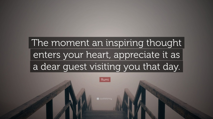 1778953-Rumi-Quote-The-moment-an-inspiring-thought-enters-your-heart.jpg